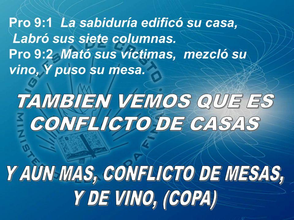 Pro 9:1 La sabiduría edificó su casa, Labró sus siete columnas. Pro 9:2 Mató sus víctimas, mezcló su vino, Y puso su mesa.
