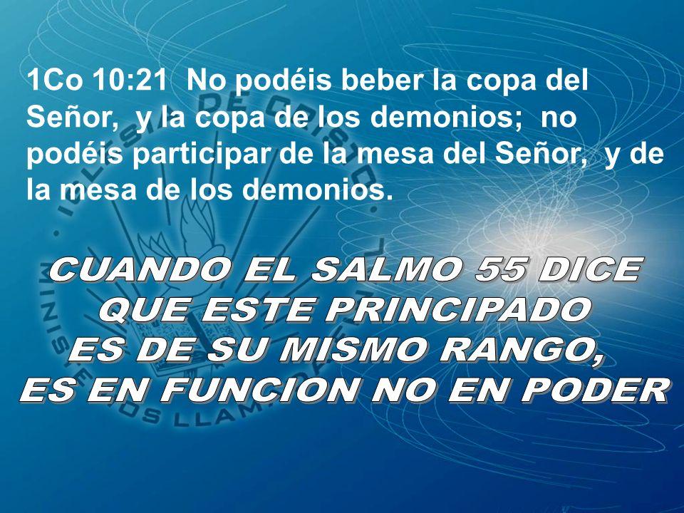 1Co 10:21 No podéis beber la copa del Señor, y la copa de los demonios; no podéis participar de la mesa del Señor, y de la mesa de los demonios.