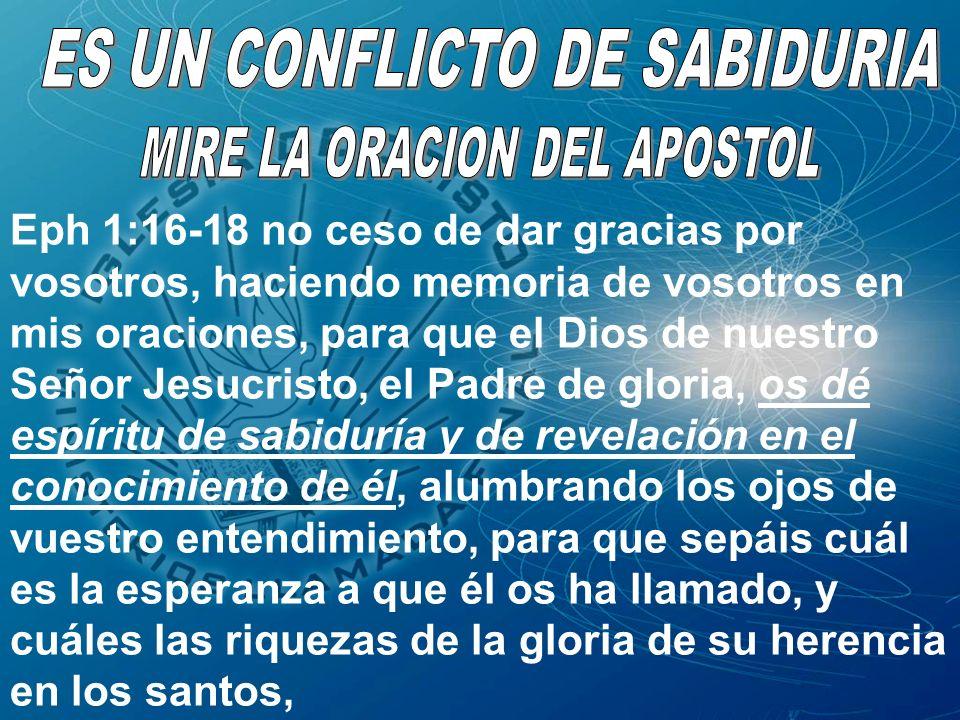 Eph 1:16-18 no ceso de dar gracias por vosotros, haciendo memoria de vosotros en mis oraciones, para que el Dios de nuestro Señor Jesucristo, el Padre
