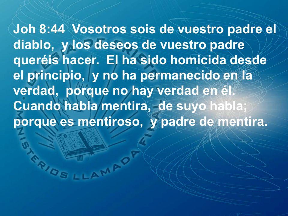 Joh 8:44 Vosotros sois de vuestro padre el diablo, y los deseos de vuestro padre queréis hacer. El ha sido homicida desde el principio, y no ha perman