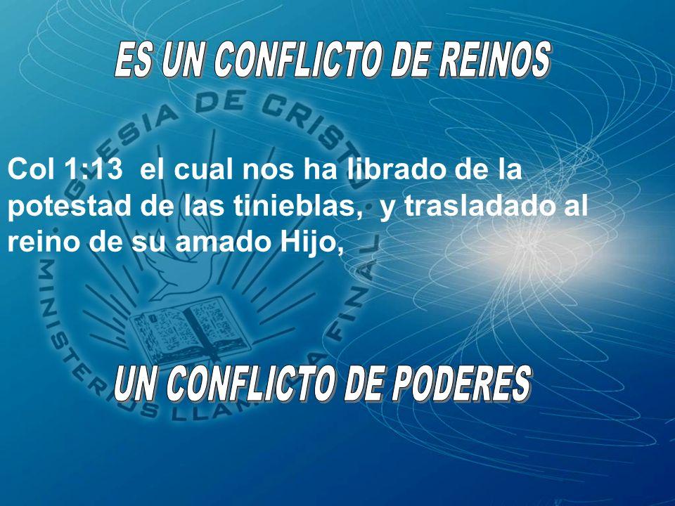 Col 1:13 el cual nos ha librado de la potestad de las tinieblas, y trasladado al reino de su amado Hijo,