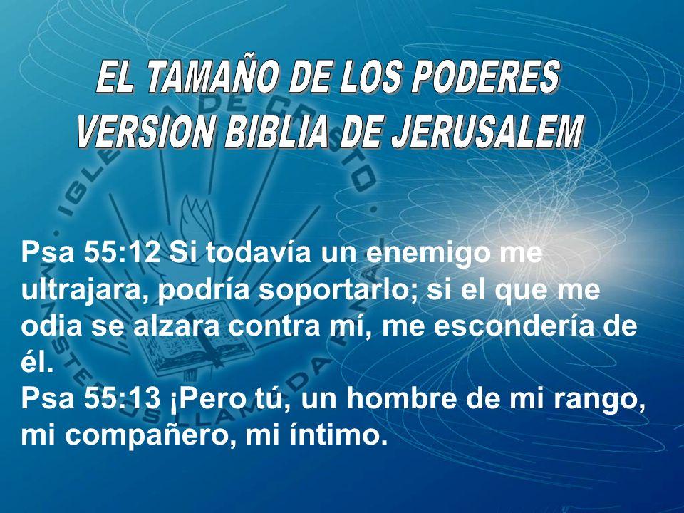 Psa 55:12 Si todavía un enemigo me ultrajara, podría soportarlo; si el que me odia se alzara contra mí, me escondería de él. Psa 55:13 ¡Pero tú, un ho