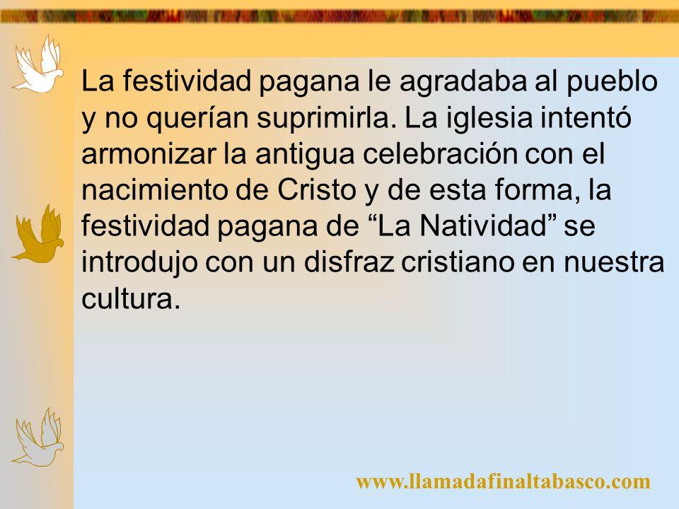 www.llamadafinaltabasco.com La festividad pagana le agradaba al pueblo y no querían suprimirla. La iglesia intentó armonizar la antigua celebración co