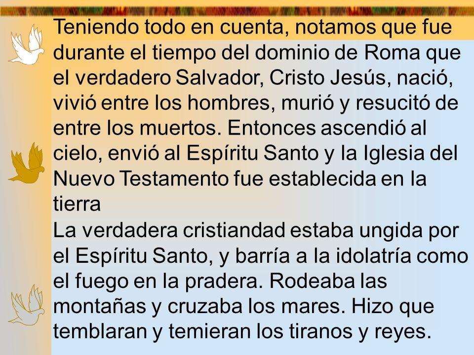 Teniendo todo en cuenta, notamos que fue durante el tiempo del dominio de Roma que el verdadero Salvador, Cristo Jesús, nació, vivió entre los hombres