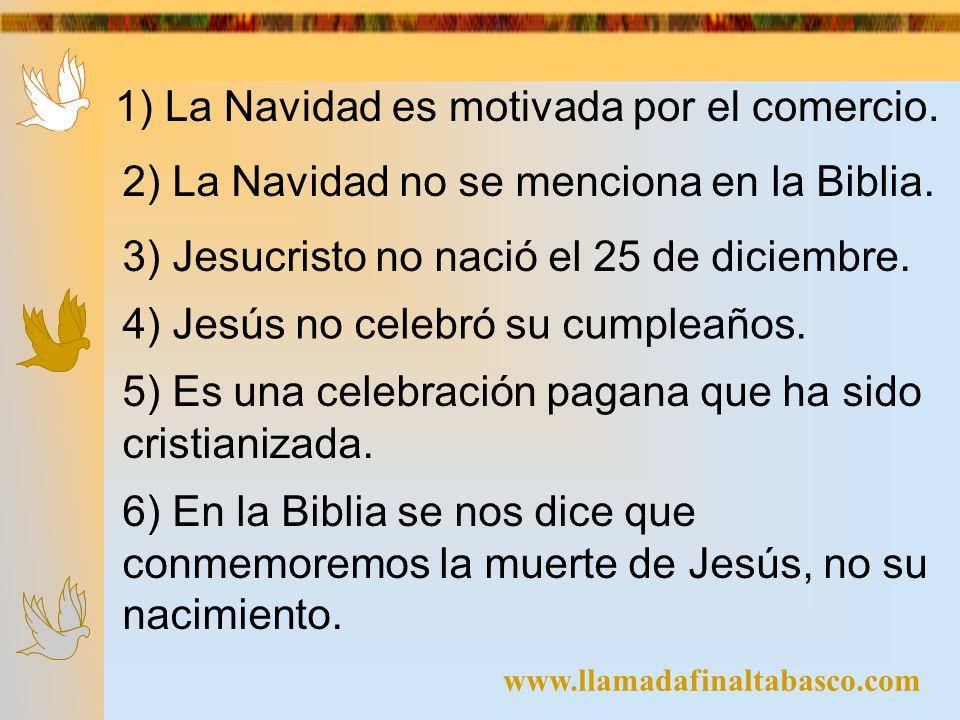 1) La Navidad es motivada por el comercio. 2) La Navidad no se menciona en la Biblia. 3) Jesucristo no nació el 25 de diciembre. 4) Jesús no celebró s