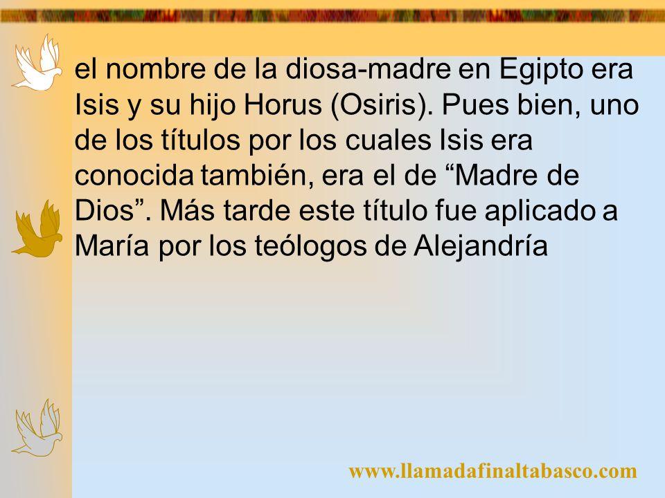 www.llamadafinaltabasco.com el nombre de la diosa-madre en Egipto era Isis y su hijo Horus (Osiris). Pues bien, uno de los títulos por los cuales Isis