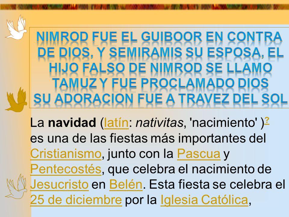 La navidad (latín: nativitas, 'nacimiento' ) ? es una de las fiestas más importantes del Cristianismo, junto con la Pascua y Pentecostés, que celebra