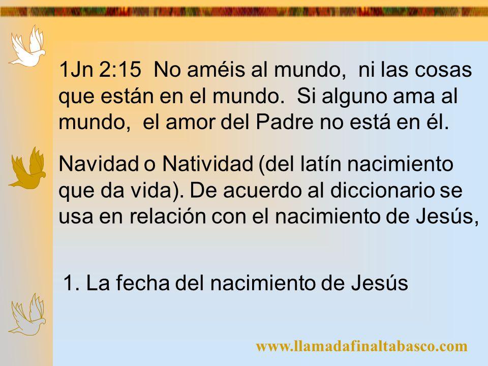www.llamadafinaltabasco.com 1Jn 2:15 No améis al mundo, ni las cosas que están en el mundo. Si alguno ama al mundo, el amor del Padre no está en él. N