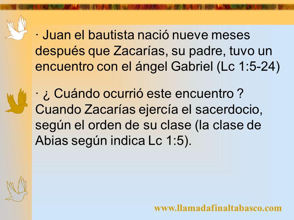 www.llamadafinaltabasco.com · Juan el bautista nació nueve meses después que Zacarías, su padre, tuvo un encuentro con el ángel Gabriel (Lc 1:5-24) ·
