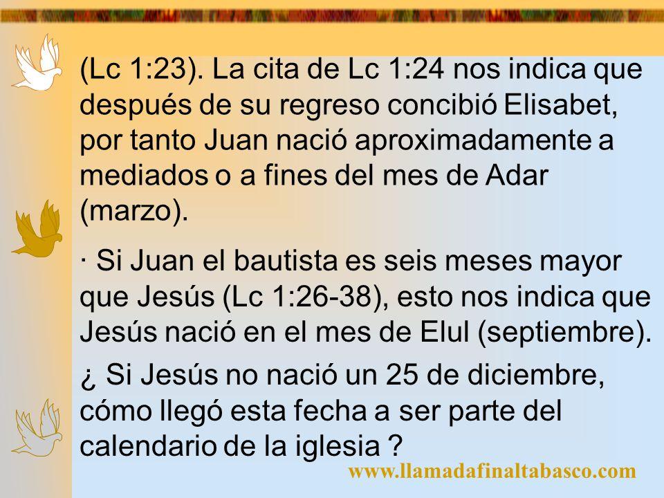 www.llamadafinaltabasco.com (Lc 1:23). La cita de Lc 1:24 nos indica que después de su regreso concibió Elisabet, por tanto Juan nació aproximadamente