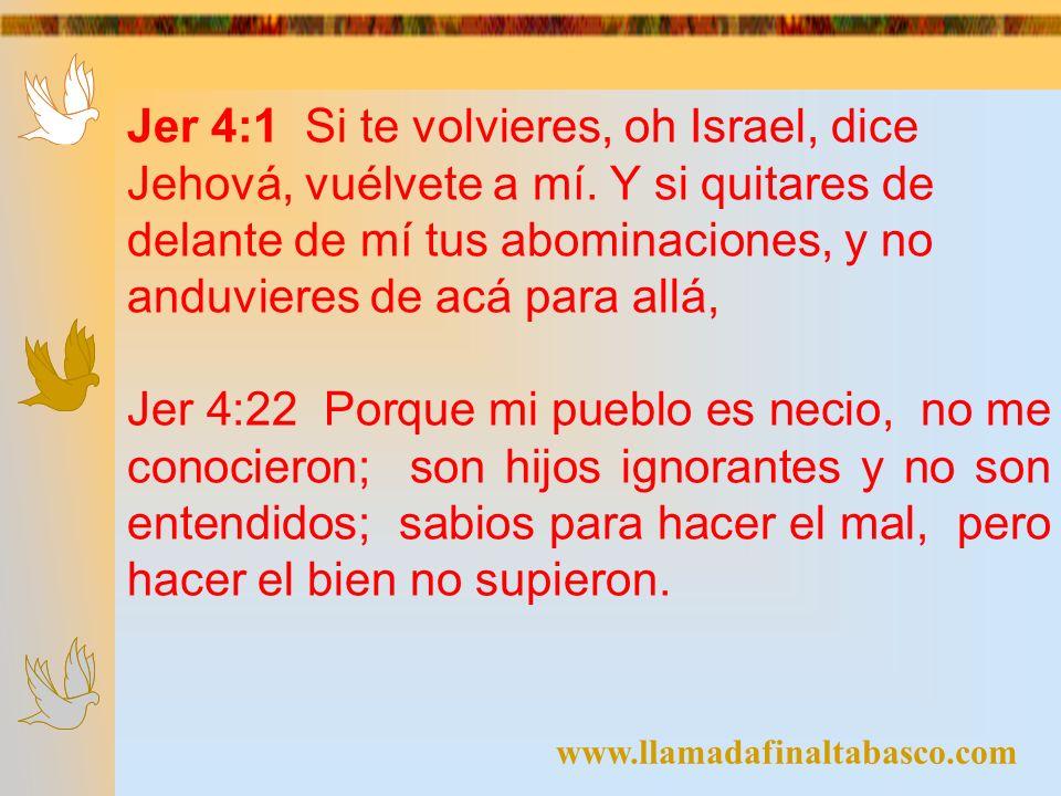 www.llamadafinaltabasco.com Jer 3:1 Dicen: Si alguno dejare a su mujer, y yéndose ésta de él se juntare a otro hombre, ¿volverá a ella más.