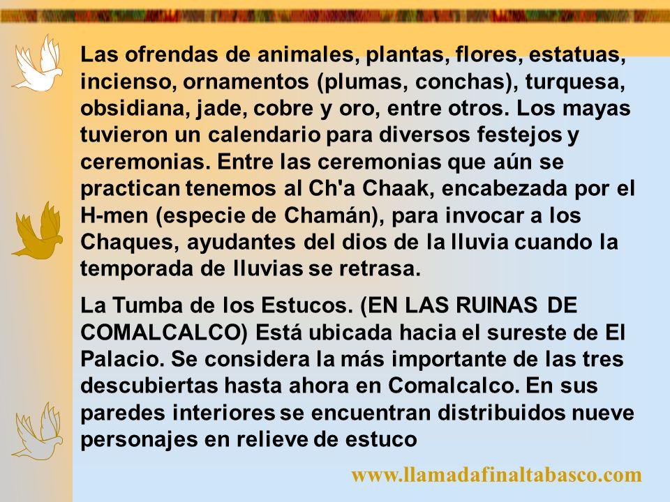 www.llamadafinaltabasco.com Las ofrendas de animales, plantas, flores, estatuas, incienso, ornamentos (plumas, conchas), turquesa, obsidiana, jade, co