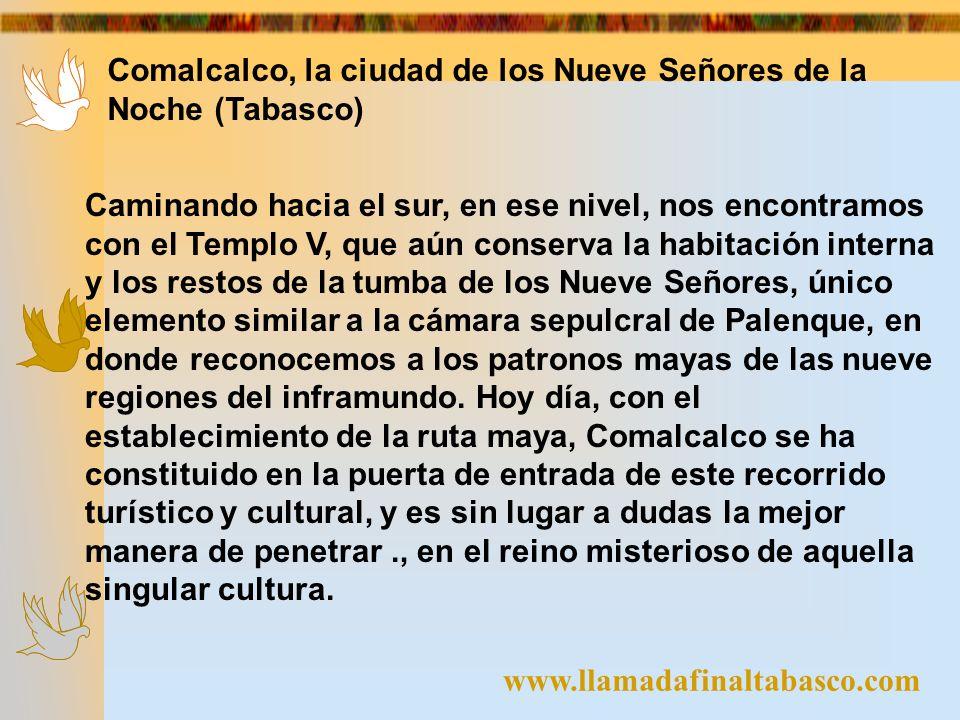 www.llamadafinaltabasco.com Comalcalco, la ciudad de los Nueve Señores de la Noche (Tabasco) Caminando hacia el sur, en ese nivel, nos encontramos con