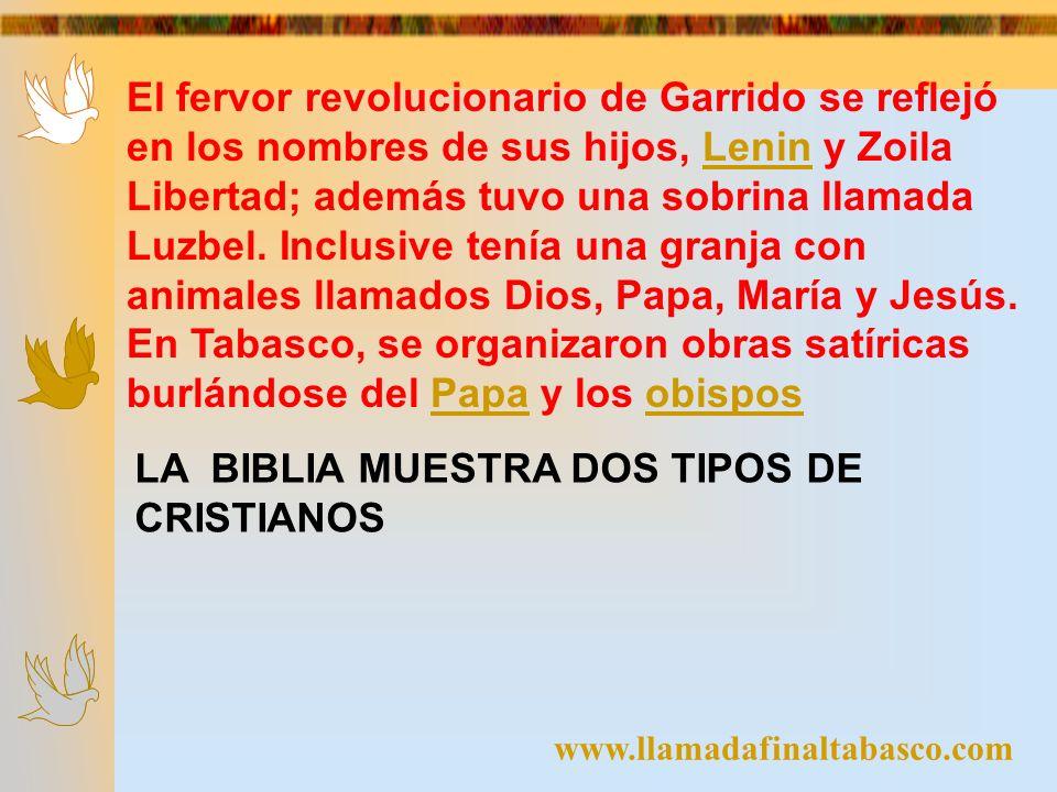 www.llamadafinaltabasco.com El fervor revolucionario de Garrido se reflejó en los nombres de sus hijos, Lenin y Zoila Libertad; además tuvo una sobrin