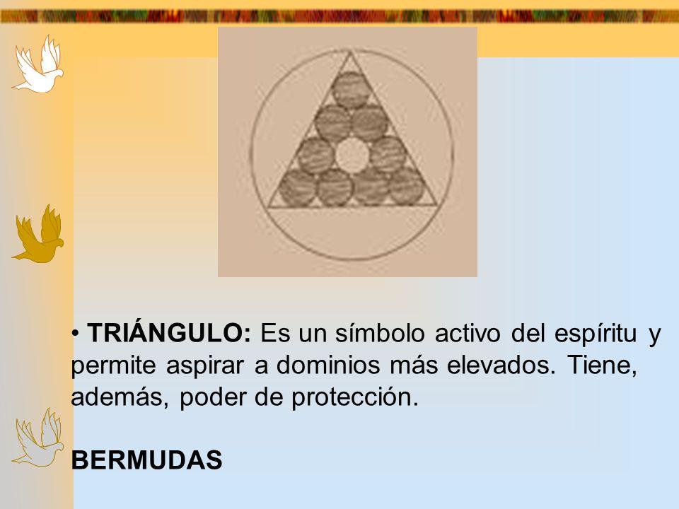 TRIÁNGULO: Es un símbolo activo del espíritu y permite aspirar a dominios más elevados. Tiene, además, poder de protección. BERMUDAS