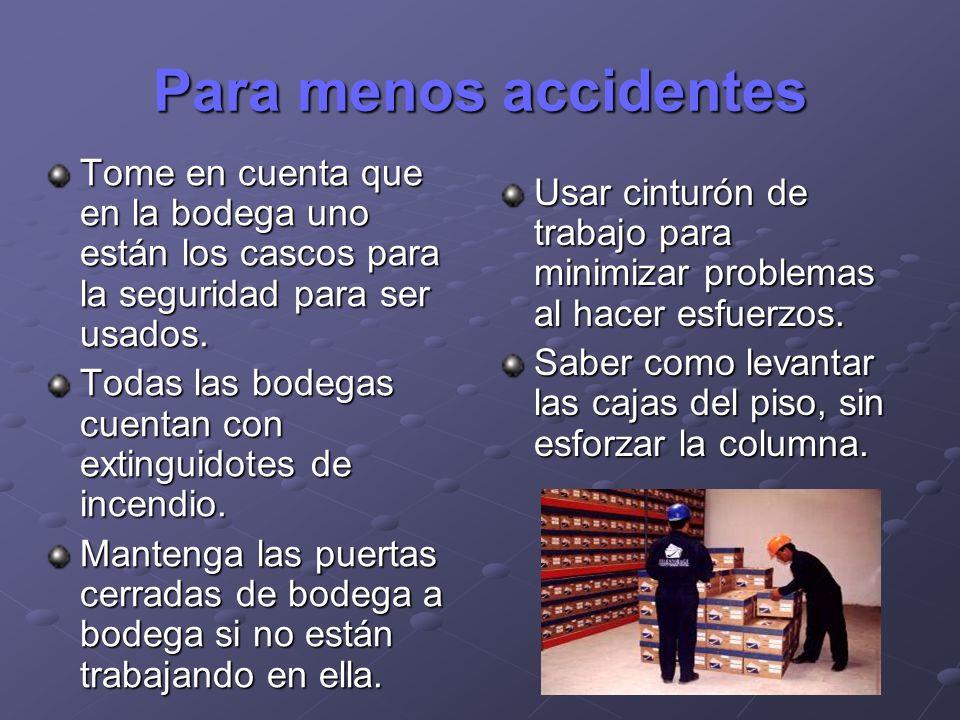 Para menos accidentes Tome en cuenta que en la bodega uno están los cascos para la seguridad para ser usados. Todas las bodegas cuentan con extinguido