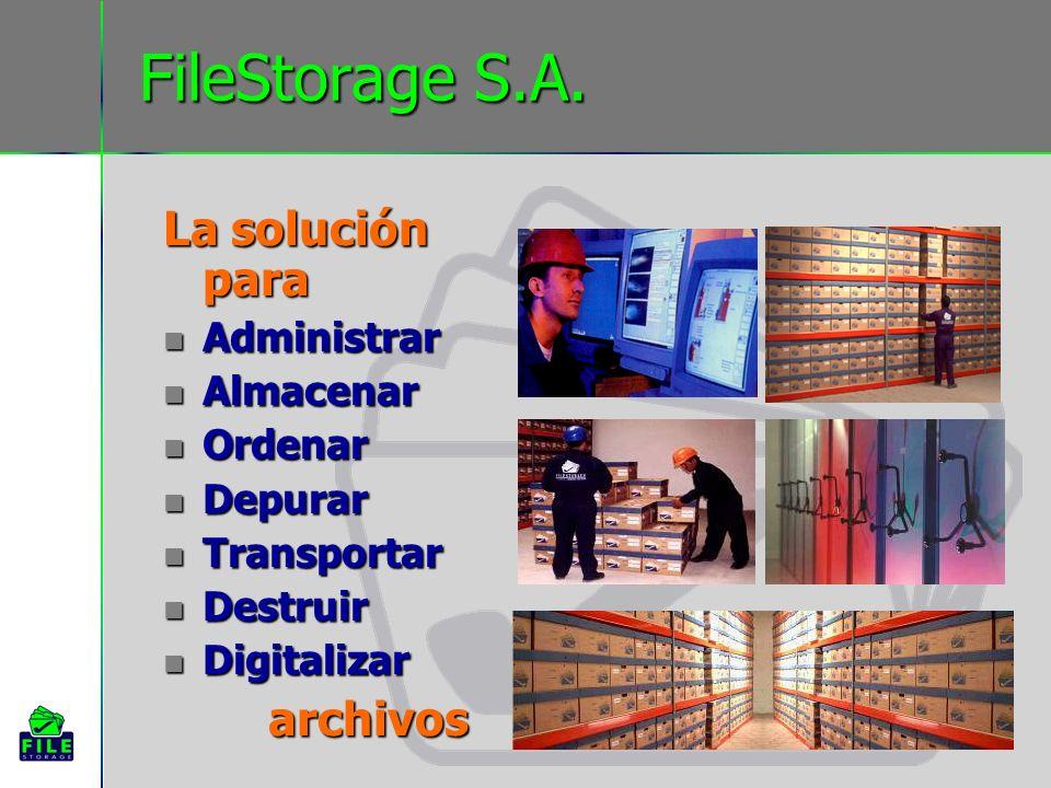 FileStorage S.A. La solución para Administrar Administrar Almacenar Almacenar Ordenar Ordenar Depurar Depurar Transportar Transportar Destruir Destrui