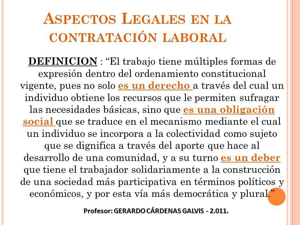A SPECTOS L EGALES EN LA CONTRATACIÓN LABORAL DEFINICION : El trabajo tiene múltiples formas de expresión dentro del ordenamiento constitucional vigen
