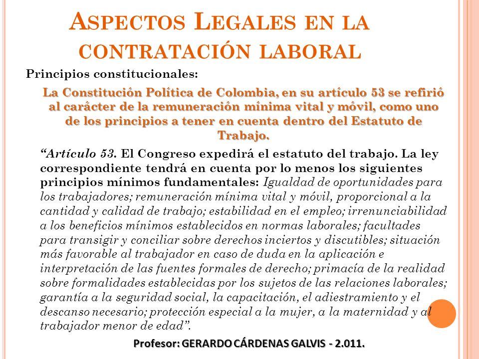 A SPECTOS L EGALES EN LA CONTRATACIÓN LABORAL Principios constitucionales: La Constitución Política de Colombia, en su artículo 53 se refirió al carác