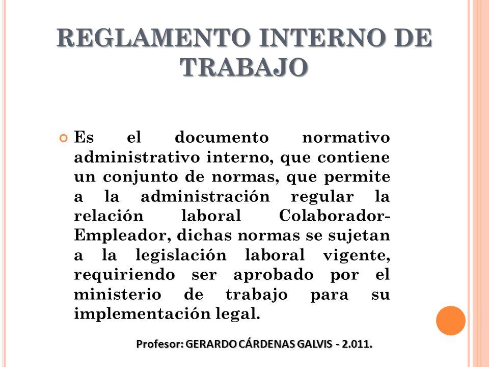 REGLAMENTO INTERNO DE TRABAJO Es el documento normativo administrativo interno, que contiene un conjunto de normas, que permite a la administración re