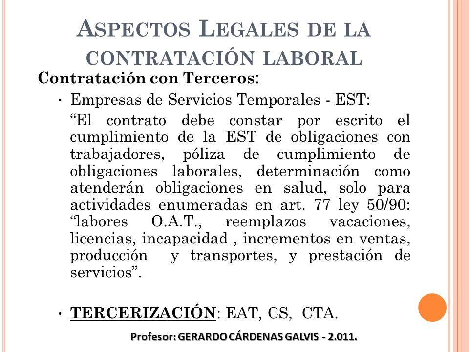 A SPECTOS L EGALES DE LA CONTRATACIÓN LABORAL Contratación con Terceros : Empresas de Servicios Temporales - EST: El contrato debe constar por escrito