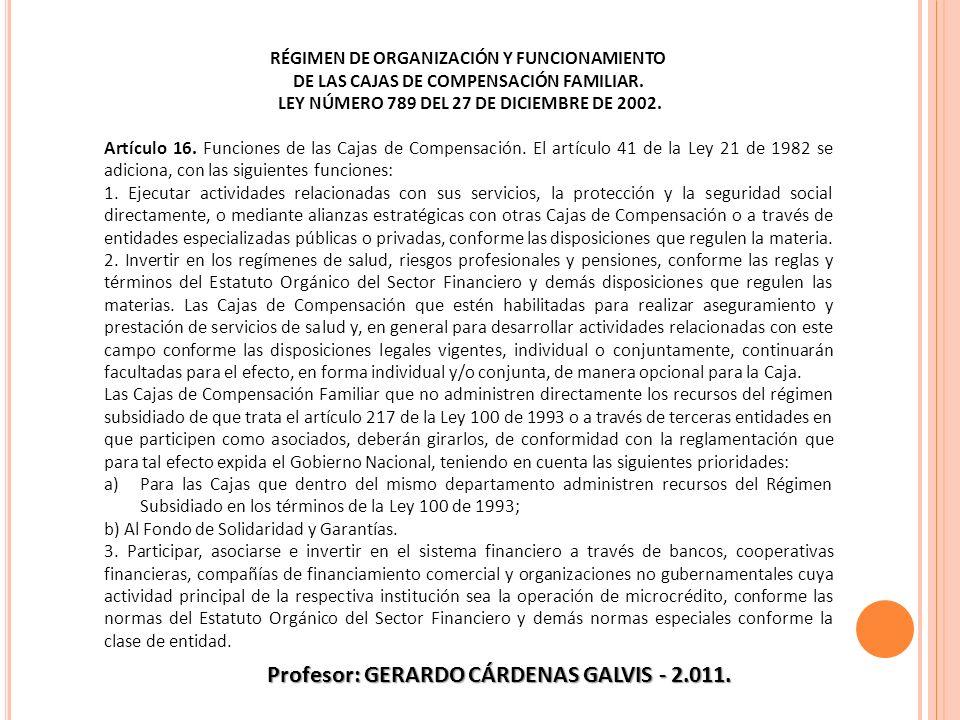 RÉGIMEN DE ORGANIZACIÓN Y FUNCIONAMIENTO DE LAS CAJAS DE COMPENSACIÓN FAMILIAR. LEY NÚMERO 789 DEL 27 DE DICIEMBRE DE 2002. Artículo 16. Funciones de