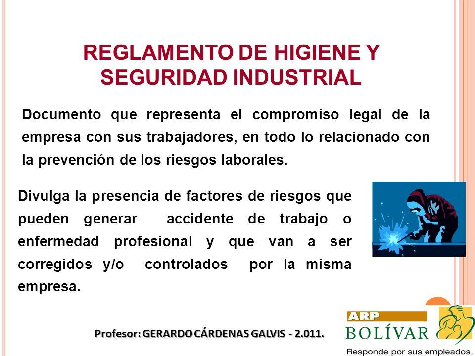 REGLAMENTO DE HIGIENE Y SEGURIDAD INDUSTRIAL Divulga la presencia de factores de riesgos que pueden generar accidente de trabajo o enfermedad profesio