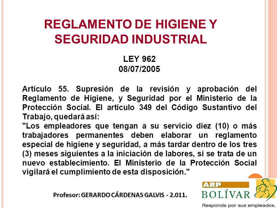 REGLAMENTO DE HIGIENE Y SEGURIDAD INDUSTRIAL LEY 962 08/07/2005 Artículo 55. Supresión de la revisión y aprobación del Reglamento de Higiene, y Seguri