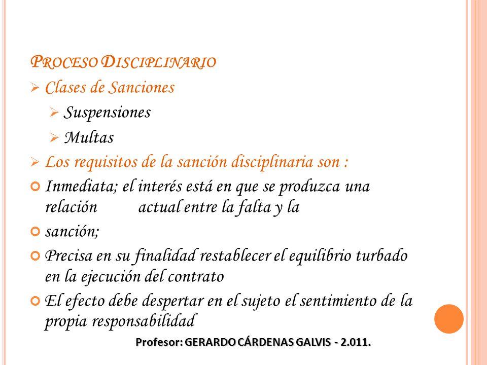 P ROCESO D ISCIPLINARIO Clases de Sanciones Suspensiones Multas Los requisitos de la sanción disciplinaria son : Inmediata; el interés está en que se