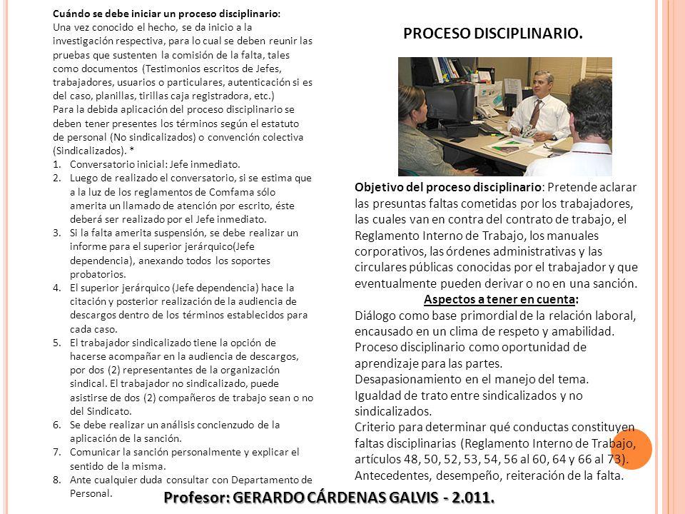 PROCESO DISCIPLINARIO. Objetivo del proceso disciplinario: Pretende aclarar las presuntas faltas cometidas por los trabajadores, las cuales van en con