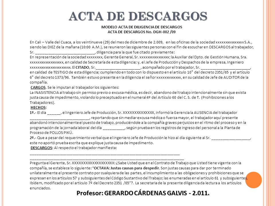 ACTA DE DESCARGOS Profesor: GERARDO CÁRDENAS GALVIS - 2.011. MODELO ACTA DE DILIGENCIA DE DESCARGOS ACTA DE DESCARGOS No. DGH-002 /09 En Cali – Valle
