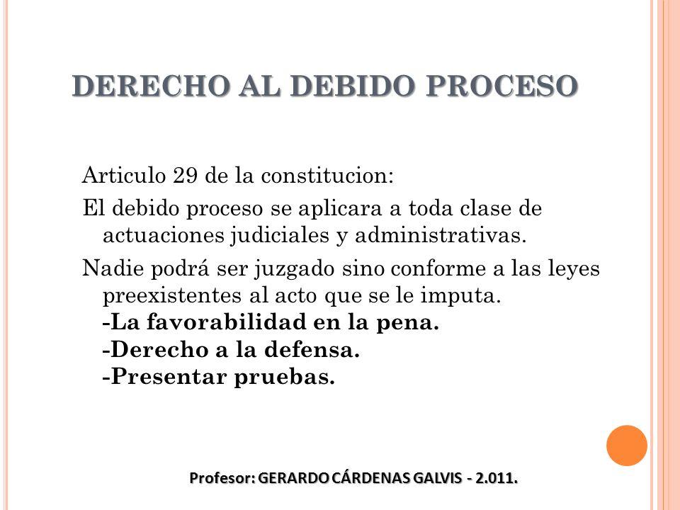DERECHO AL DEBIDO PROCESO Articulo 29 de la constitucion: El debido proceso se aplicara a toda clase de actuaciones judiciales y administrativas. Nadi
