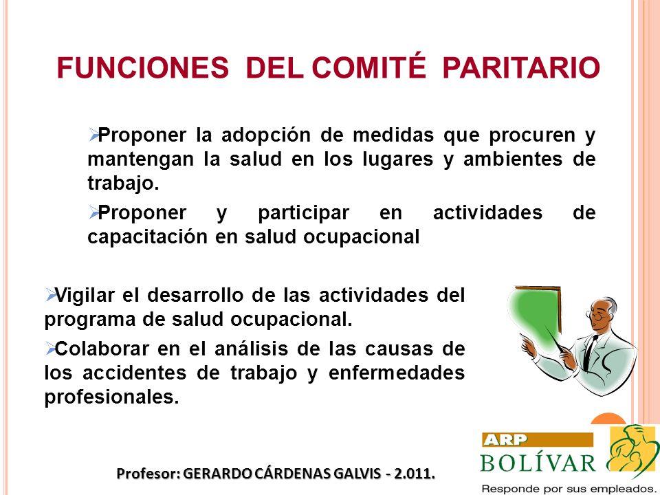 FUNCIONES DEL COMITÉ PARITARIO Proponer la adopción de medidas que procuren y mantengan la salud en los lugares y ambientes de trabajo. Proponer y par