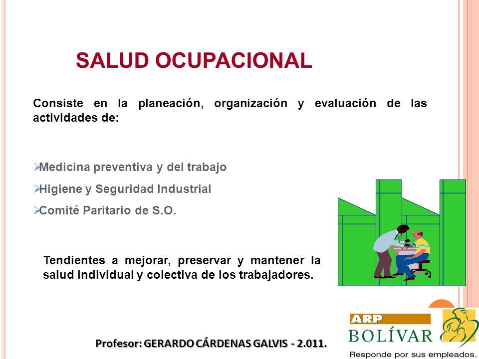 SALUD OCUPACIONAL Consiste en la planeación, organización y evaluación de las actividades de: Medicina preventiva y del trabajo Higiene y Seguridad In