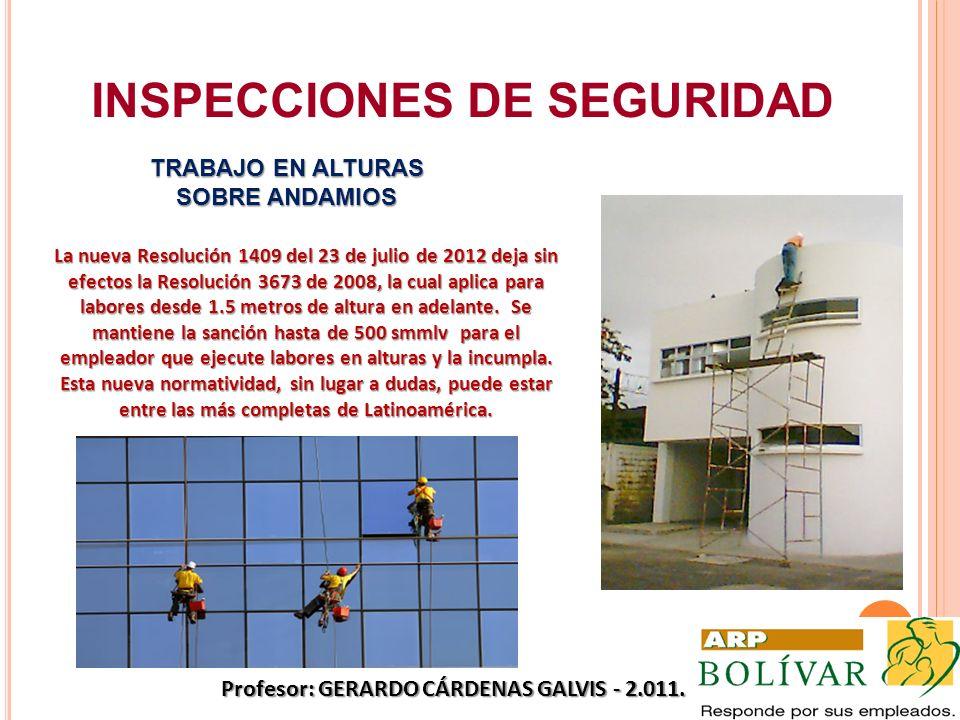 INSPECCIONES DE SEGURIDAD TRABAJO EN ALTURAS SOBRE ANDAMIOS La nueva Resolución 1409 del 23 de julio de 2012 deja sin efectos la Resolución 3673 de 20