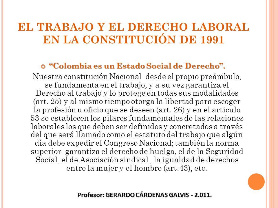 EL TRABAJO Y EL DERECHO LABORAL EN LA CONSTITUCIÓN DE 1991 Colombia es un Estado Social de Derecho. Colombia es un Estado Social de Derecho. Nuestra c