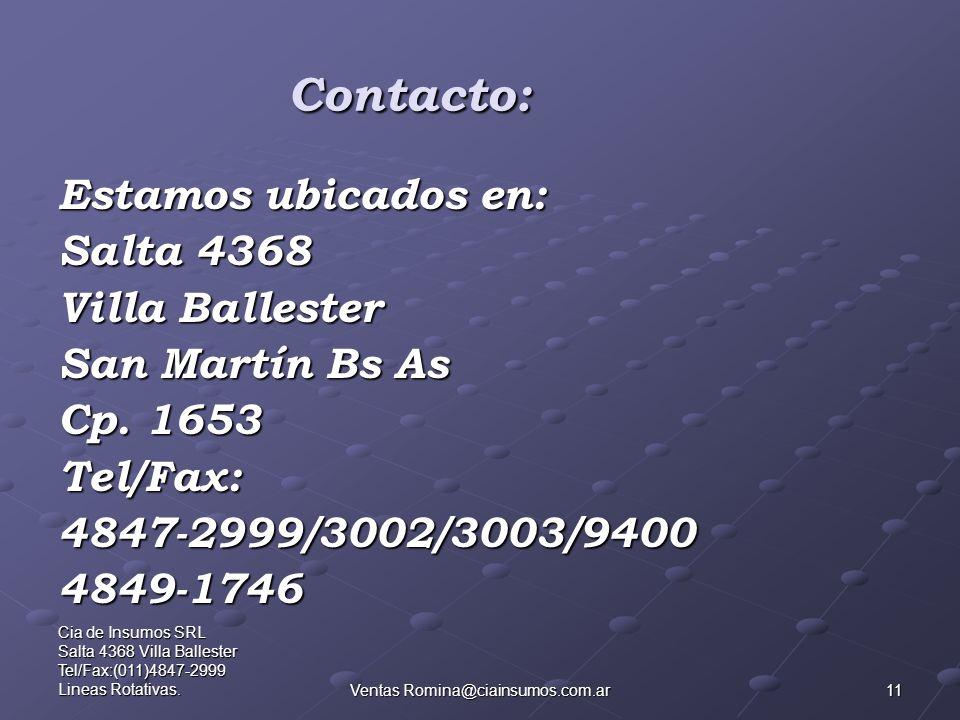11 Cia de Insumos SRL Salta 4368 Villa Ballester Tel/Fax:(011)4847-2999 Lineas Rotativas.Ventas Romina@ciainsumos.com.ar Contacto: Estamos ubicados en