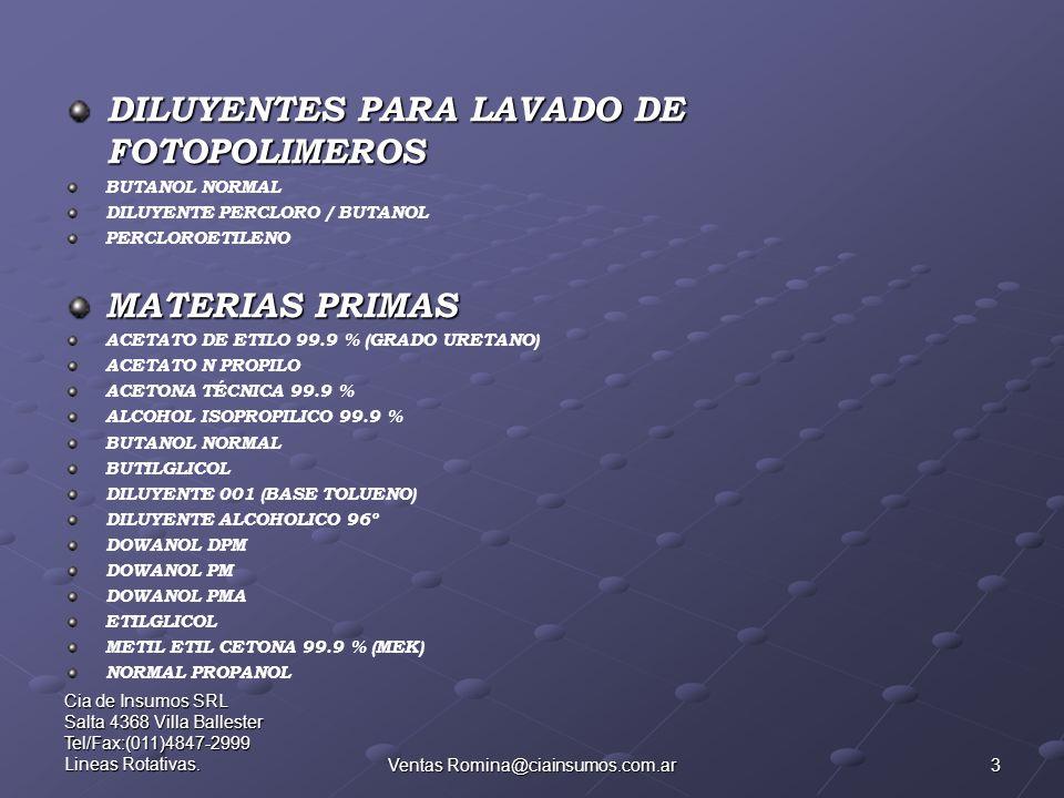 3 Cia de Insumos SRL Salta 4368 Villa Ballester Tel/Fax:(011)4847-2999 Lineas Rotativas.Ventas Romina@ciainsumos.com.ar DILUYENTES PARA LAVADO DE FOTO