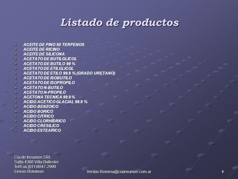 4 Cia de Insumos SRL Salta 4368 Villa Ballester Tel/Fax:(011)4847-2999 Lineas Rotativas.Ventas Romina@ciainsumos.com.ar Listado de productos ACEITE DE