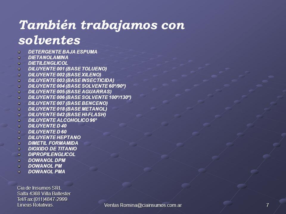 7 Cia de Insumos SRL Salta 4368 Villa Ballester Tel/Fax:(011)4847-2999 Lineas Rotativas.Ventas Romina@ciainsumos.com.ar DETERGENTE BAJA ESPUMA DIETANO