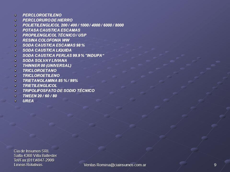 9 Cia de Insumos SRL Salta 4368 Villa Ballester Tel/Fax:(011)4847-2999 Lineas Rotativas.Ventas Romina@ciainsumos.com.ar PERCLOROETILENO PERCLORURO DE