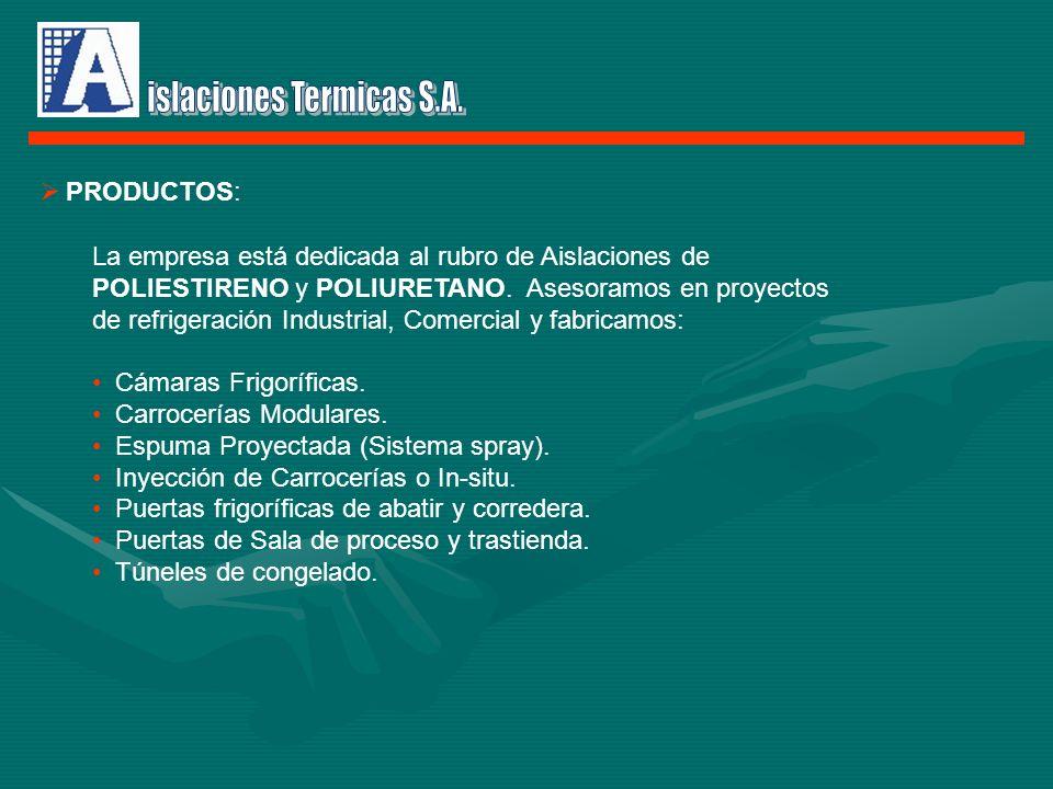 PRODUCTOS: La empresa está dedicada al rubro de Aislaciones de POLIESTIRENO y POLIURETANO. Asesoramos en proyectos de refrigeración Industrial, Comerc