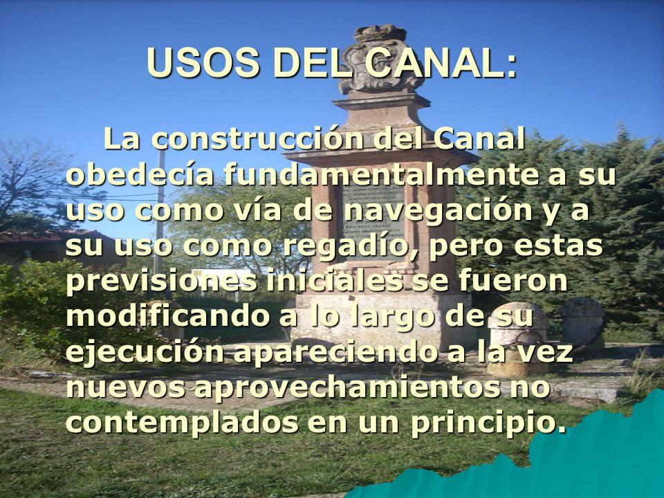 USOS DEL CANAL: La construcción del Canal obedecía fundamentalmente a su uso como vía de navegación y a su uso como regadío, pero estas previsiones in