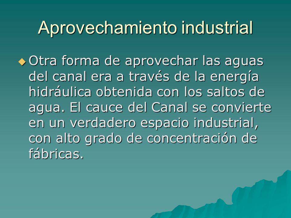 Aprovechamiento industrial Otra forma de aprovechar las aguas del canal era a través de la energía hidráulica obtenida con los saltos de agua. El cauc