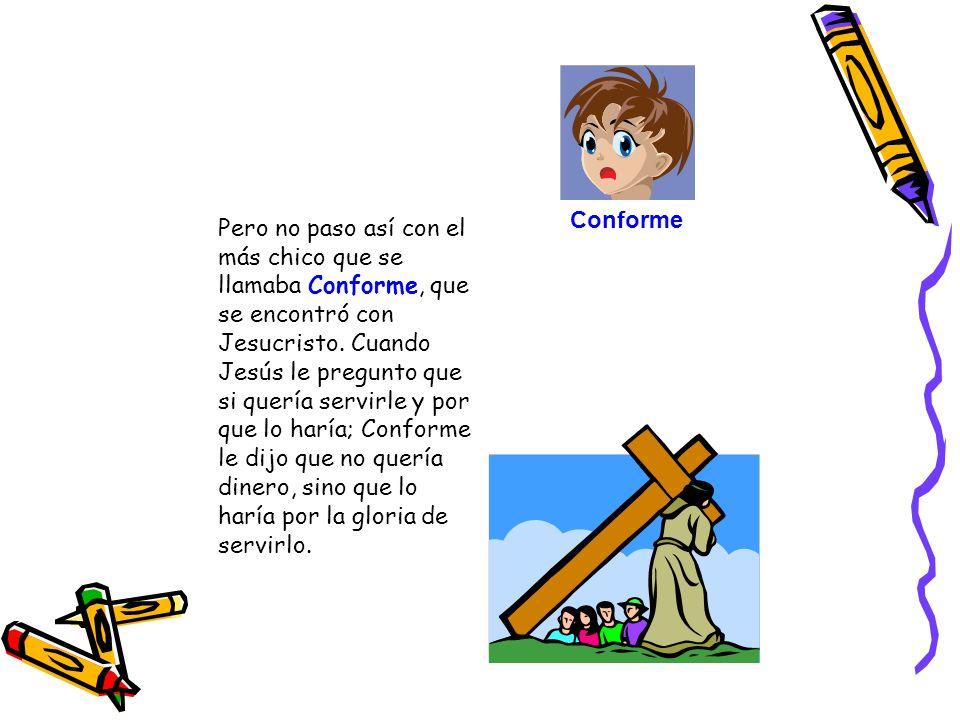 Pero no paso así con el más chico que se llamaba Conforme, que se encontró con Jesucristo.