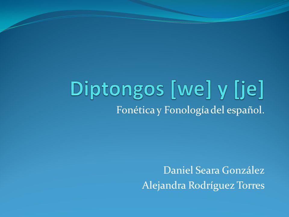 Fonética y Fonología del español. Daniel Seara González Alejandra Rodríguez Torres