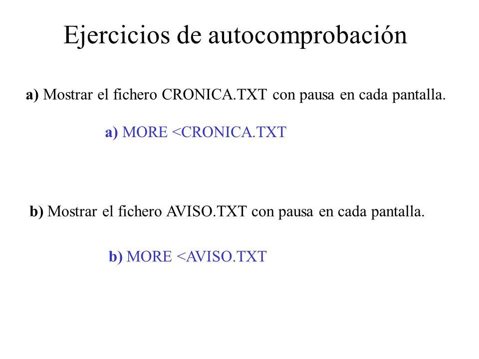 Ejercicios de autocomprobación a) Mostrar el fichero CRONICA.TXT con pausa en cada pantalla. b) Mostrar el fichero AVISO.TXT con pausa en cada pantall
