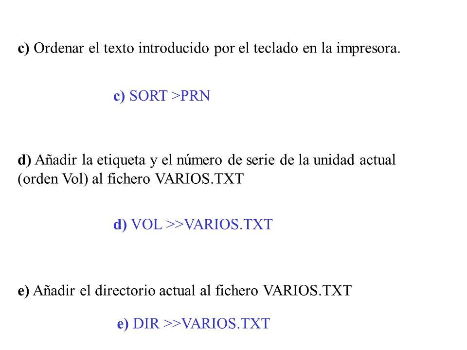 c) Ordenar el texto introducido por el teclado en la impresora. d) Añadir la etiqueta y el número de serie de la unidad actual (orden Vol) al fichero