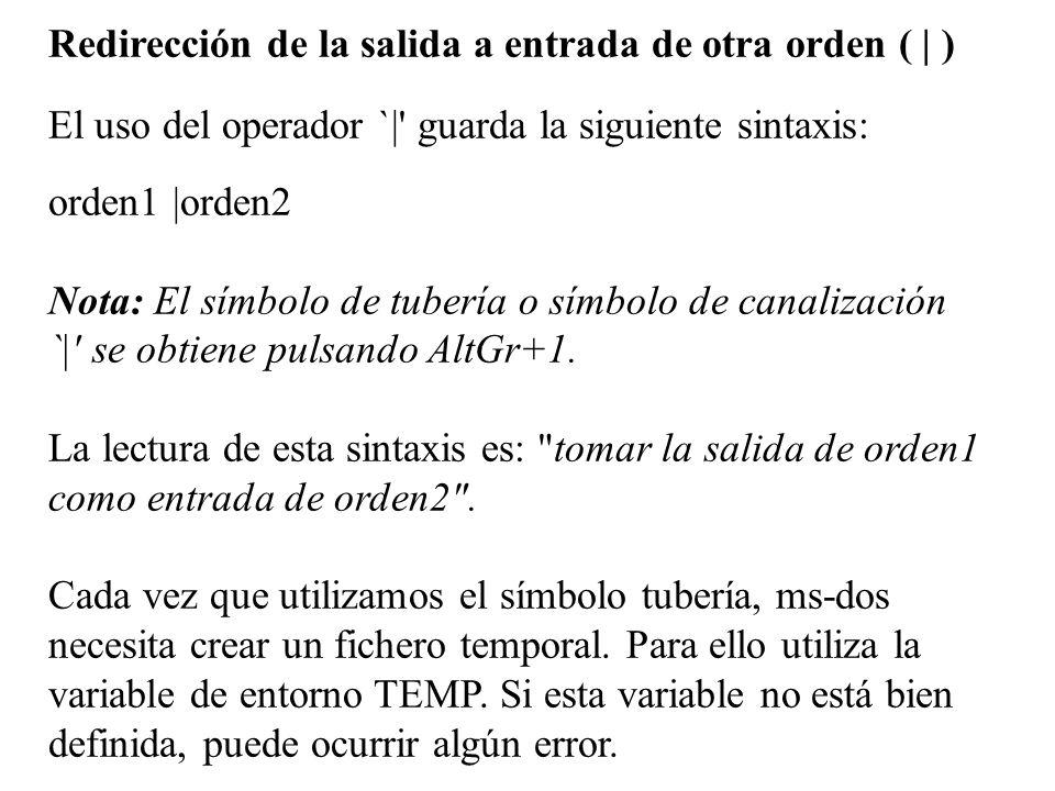 Redirección de la salida a entrada de otra orden ( | ) El uso del operador `|' guarda la siguiente sintaxis: orden1 |orden2 Nota: El símbolo de tuberí