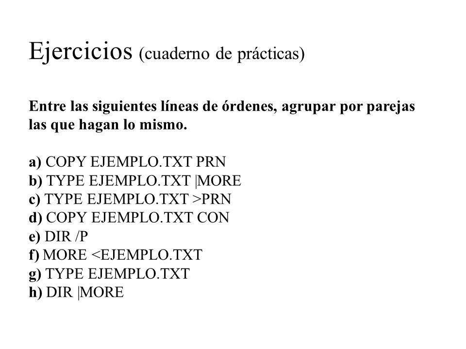 Ejercicios (cuaderno de prácticas) Entre las siguientes líneas de órdenes, agrupar por parejas las que hagan lo mismo. a) COPY EJEMPLO.TXT PRN b) TYPE